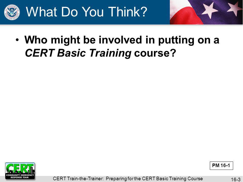 CERT Train-the-Trainer: Preparing for the CERT Basic Training Course 16-4 Who might be involved in putting on a CERT Basic Training course.