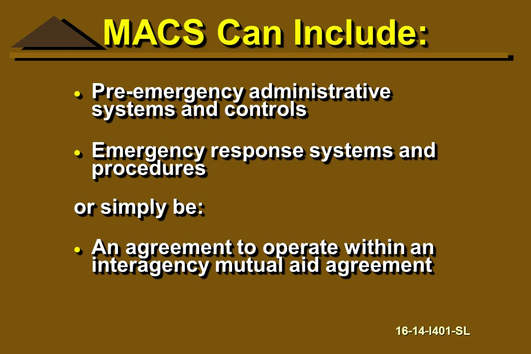 MACS Can Include:  Pre-emergency administrative systems and controls  Emergency response systems and procedures or simply be:  An agreement to oper