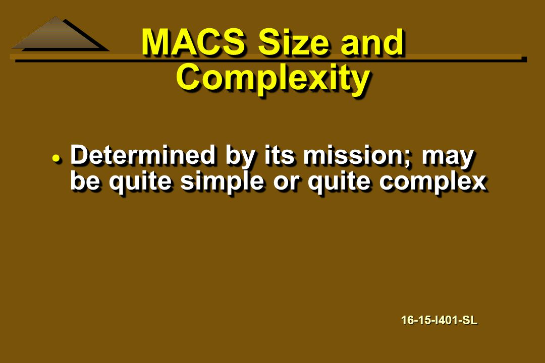 MACS Size and Complexity  Determined by its mission; may be quite simple or quite complex 16-15-I401-SL