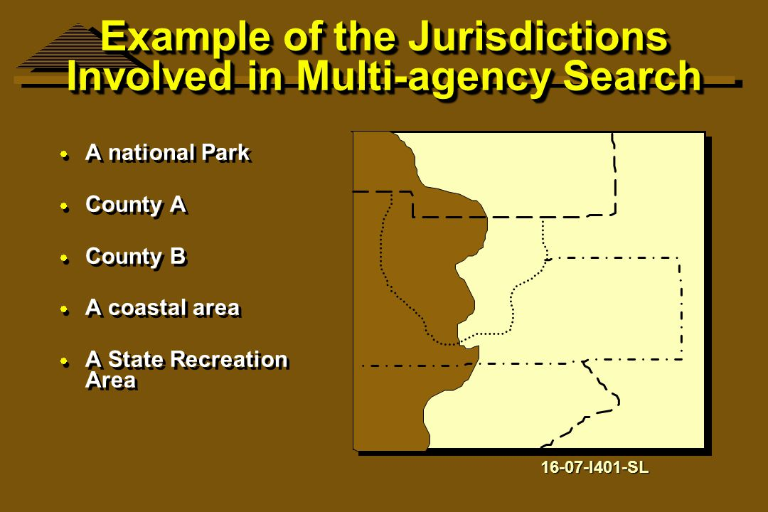 Example of the Jurisdictions Involved in Multi-agency Search  A national Park  County A  County B  A coastal area  A State Recreation Area  A na