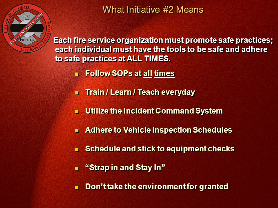 Each fire service organization must promote safe practices; each individual must have the tools to be safe and adhere to safe practices at ALL TIMES.