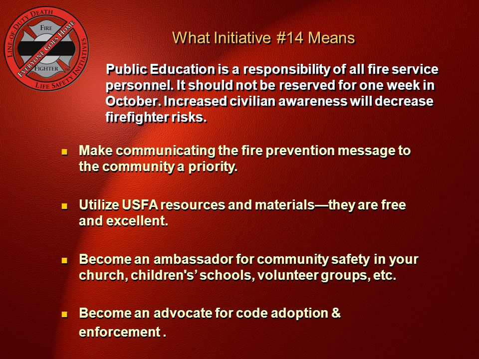 Public Education is a responsibility of all fire service personnel. It should not be reserved for one week in October. Increased civilian awareness wi