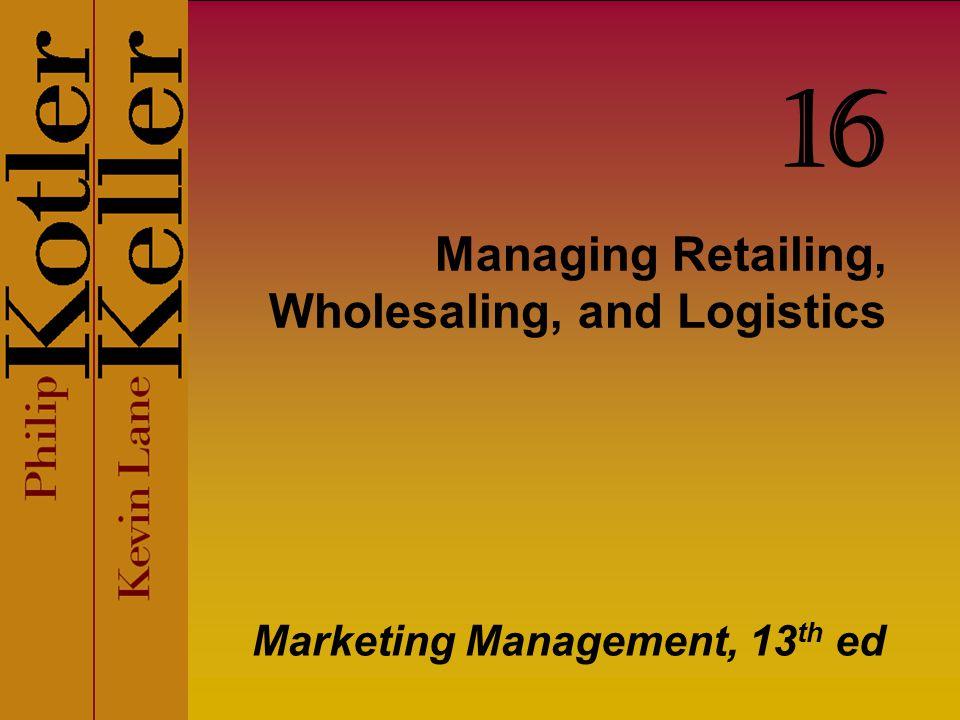 Managing Retailing, Wholesaling, and Logistics Marketing Management, 13 th ed 16