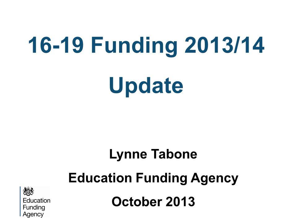 16-19 Funding 2013/14 Update Lynne Tabone Education Funding Agency October 2013