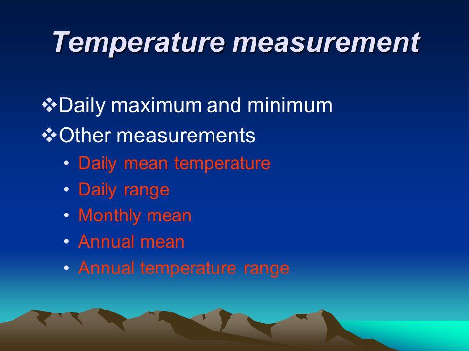 Temperature measurement  Daily maximum and minimum  Other measurements Daily mean temperature Daily range Monthly mean Annual mean Annual temperatur