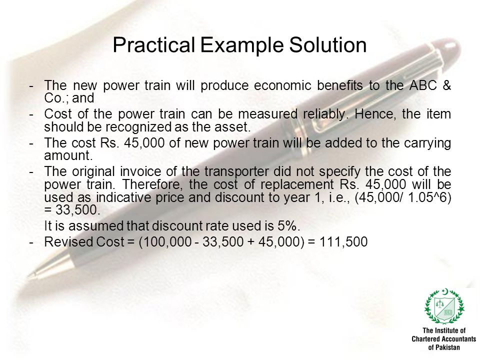 Practical Example Solution -The new power train will produce economic benefits to the ABC & Co.; and -Cost of the power train can be measured reliably.