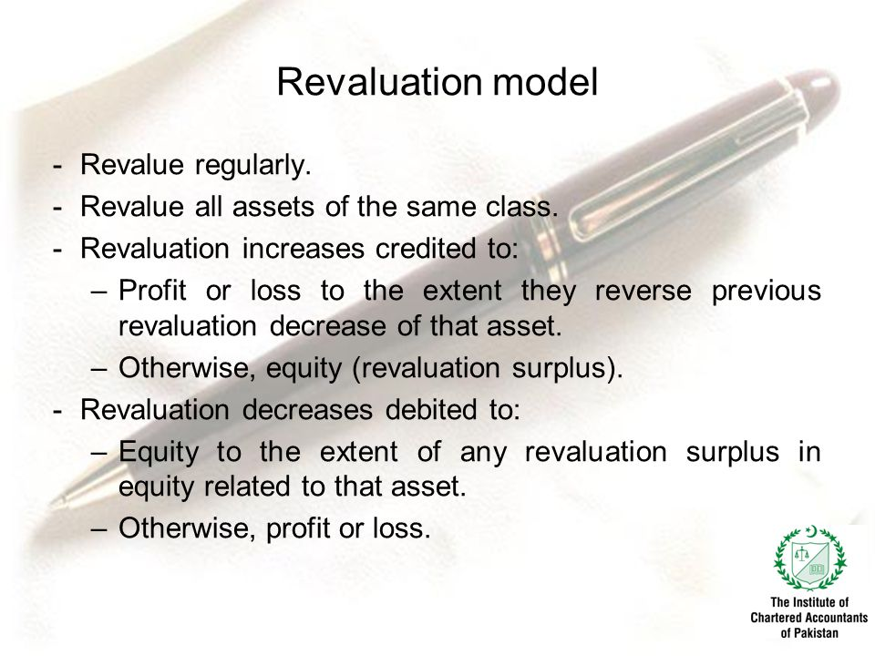 Revaluation model -Revalue regularly.-Revalue all assets of the same class.