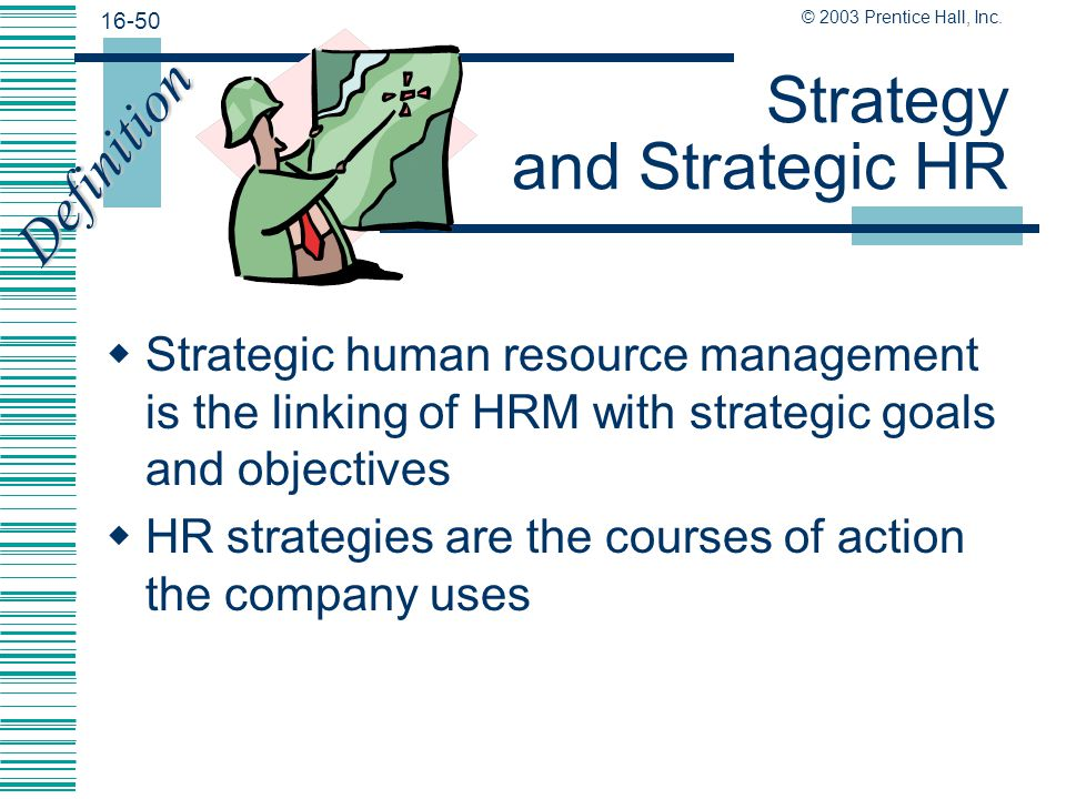 16-49 © 2003 Prentice Hall, Inc. Strategic HR – Seimens Basic HR Strategy  A living company is a learning company  Global teamwork is the key to rea
