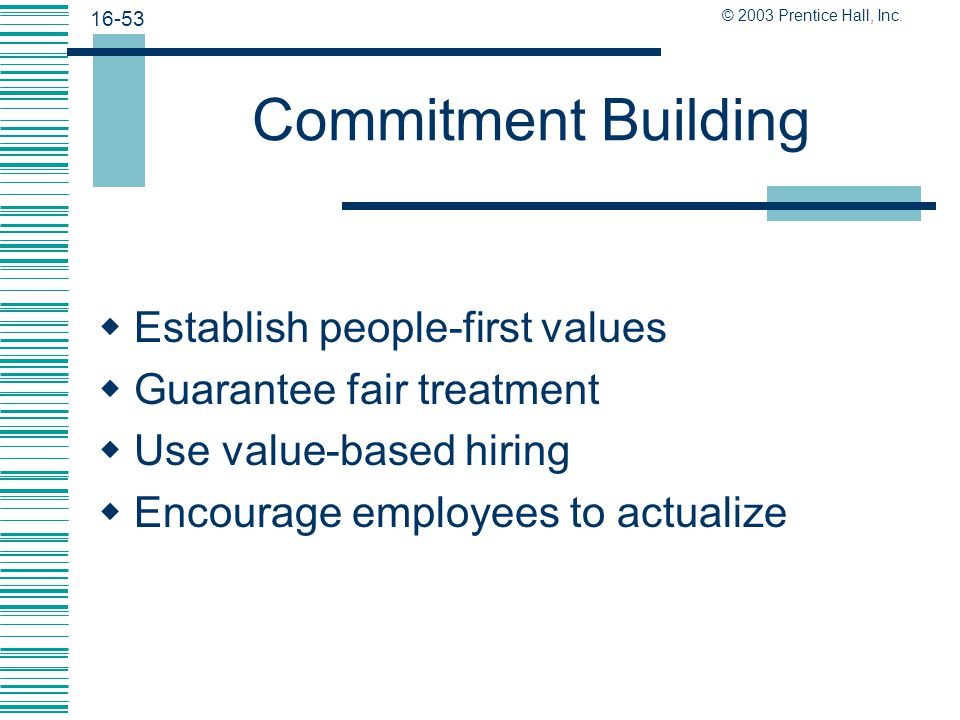 16-52 © 2003 Prentice Hall, Inc. Employee Commitment  Employee commitment - An employee's identification with and agreement to pursue the company's o