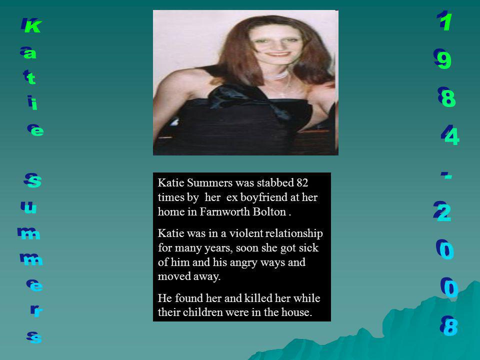 Katie Summers was stabbed 82 times by her ex boyfriend at her home in Farnworth Bolton.