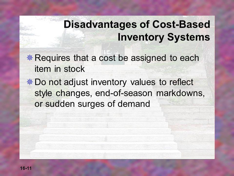 16-11 Disadvantages of Cost-Based Inventory Systems  Requires that a cost be assigned to each item in stock  Do not adjust inventory values to refle