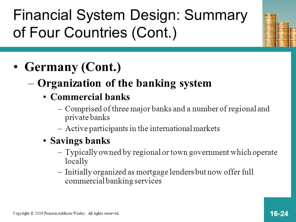Copyright © 2009 Pearson Addison-Wesley. All rights reserved. 16-24 Financial System Design: Summary of Four Countries (Cont.) Germany (Cont.) –Organi