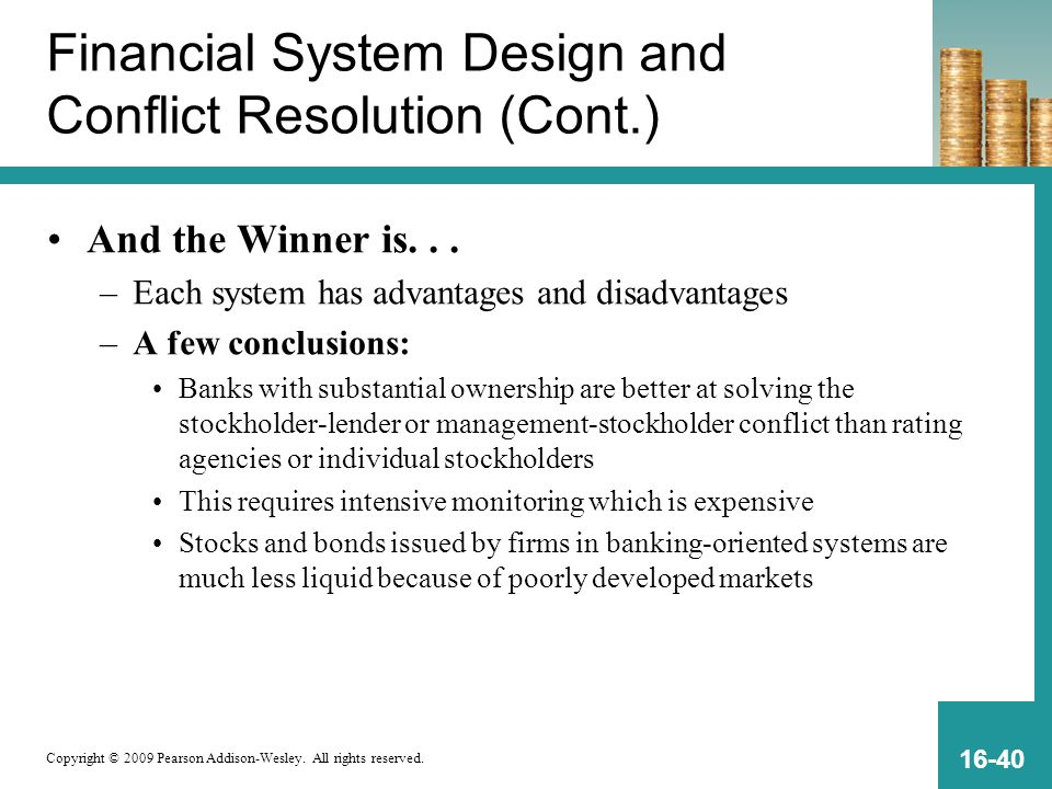 Copyright © 2009 Pearson Addison-Wesley. All rights reserved. 16-40 Financial System Design and Conflict Resolution (Cont.) And the Winner is... –Each