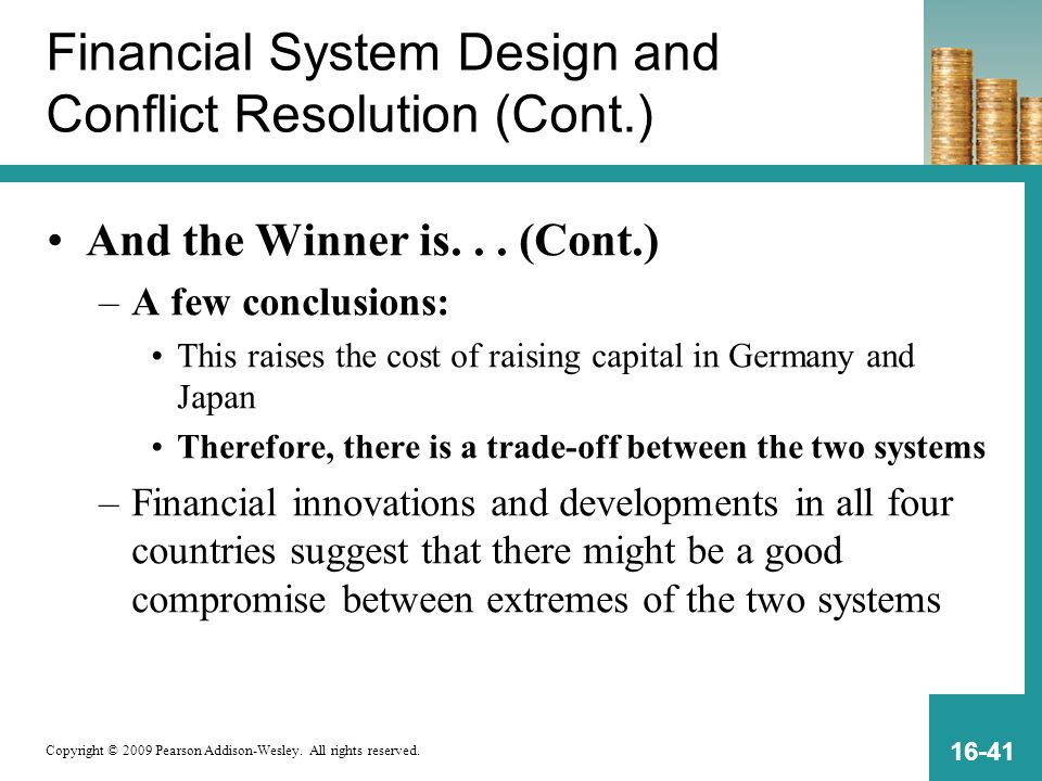 Copyright © 2009 Pearson Addison-Wesley. All rights reserved. 16-41 Financial System Design and Conflict Resolution (Cont.) And the Winner is... (Cont