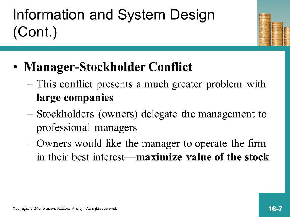 Copyright © 2009 Pearson Addison-Wesley. All rights reserved. 16-7 Information and System Design (Cont.) Manager-Stockholder Conflict –This conflict p