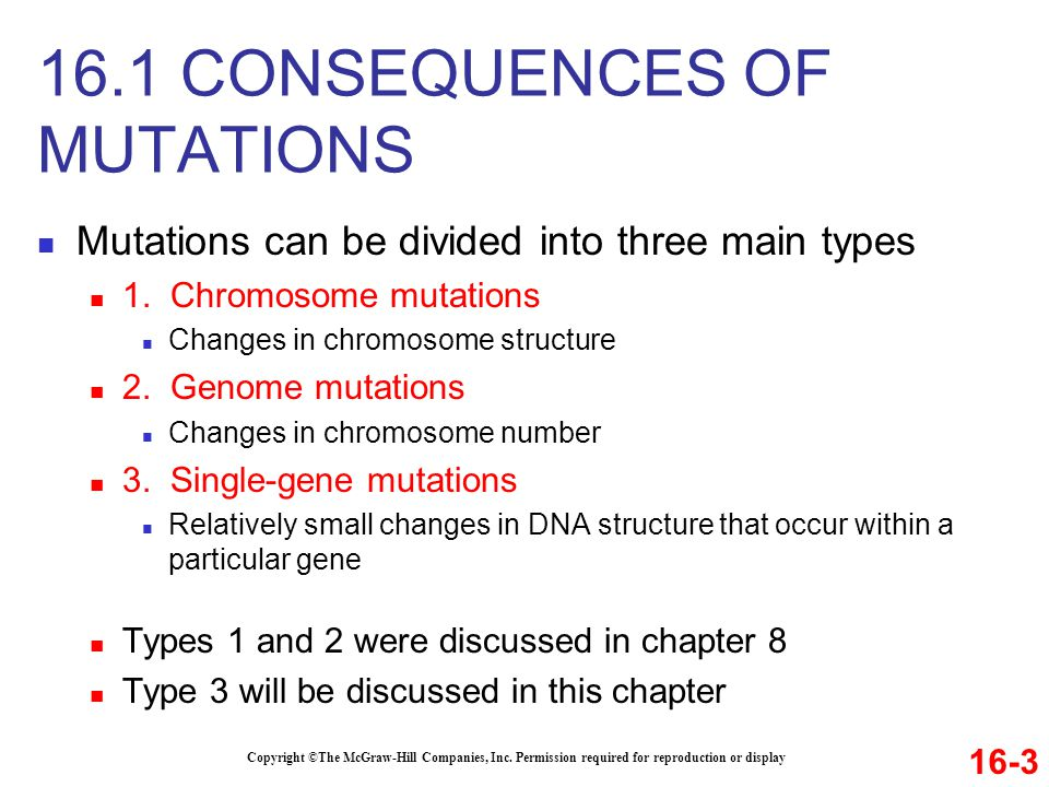 Mutations can be divided into three main types 1. Chromosome mutations Changes in chromosome structure 2. Genome mutations Changes in chromosome numbe