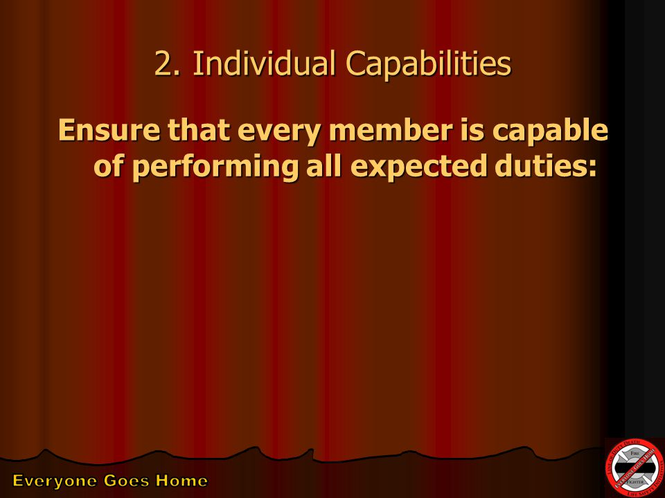 2. Individual Capabilities Ensure that every member is capable of performing all expected duties: