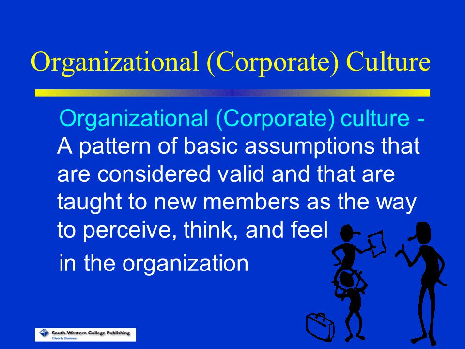 Organizational (Corporate) Culture Organizational (Corporate) culture - A pattern of basic assumptions that are considered valid and that are taught t