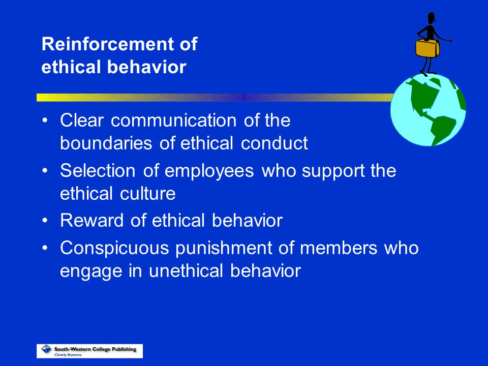 Clear communication of the boundaries of ethical conduct Selection of employees who support the ethical culture Reward of ethical behavior Conspicuous