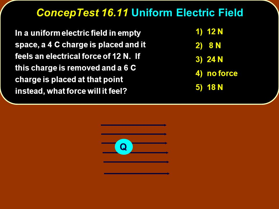 Q In a uniform electric field in empty space, a 4 C charge is placed and it feels an electrical force of 12 N.