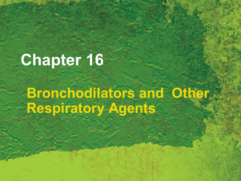 Chapter 16 Bronchodilators and Other Respiratory Agents