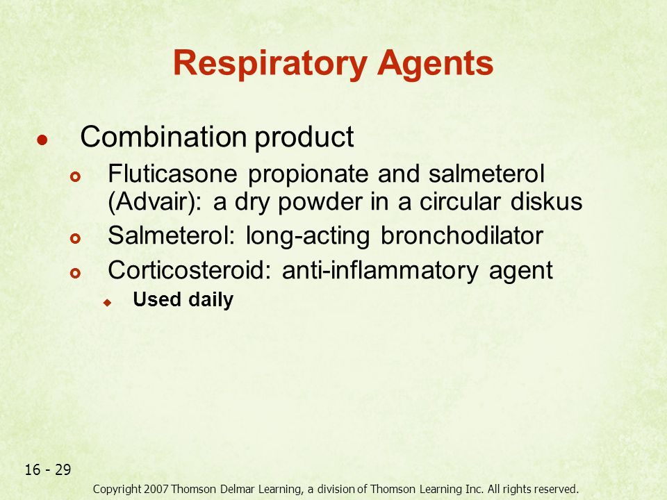 Copyright 2007 Thomson Delmar Learning, a division of Thomson Learning Inc. All rights reserved. 16 - 29 Respiratory Agents Combination product  Flut