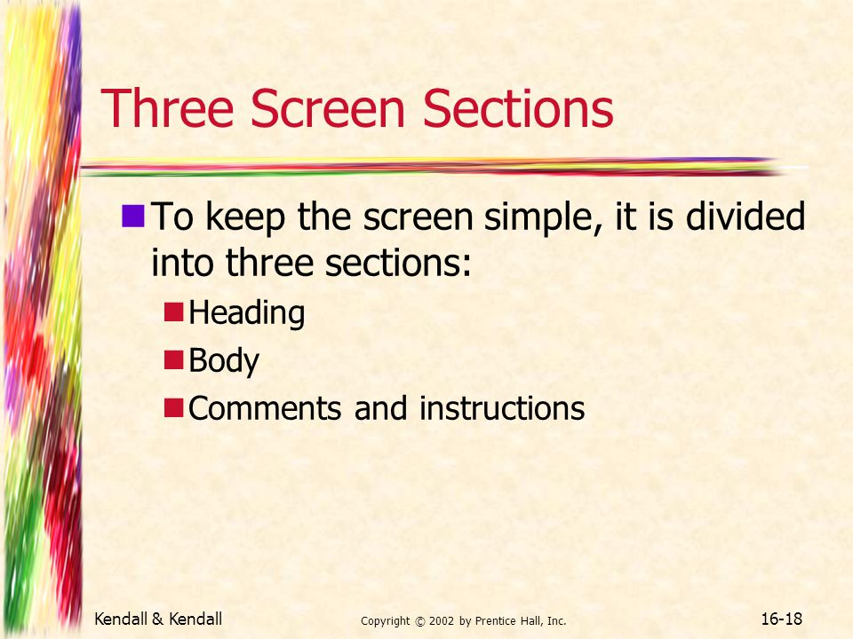Kendall & Kendall Copyright © 2002 by Prentice Hall, Inc. 16-18 Three Screen Sections To keep the screen simple, it is divided into three sections: He