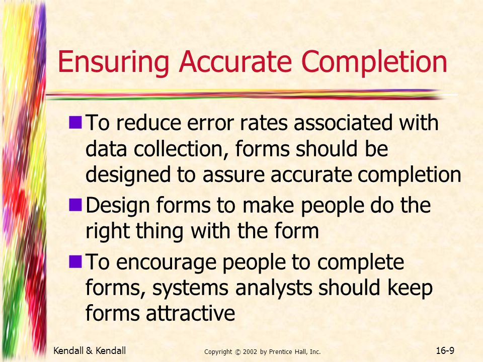 Kendall & Kendall Copyright © 2002 by Prentice Hall, Inc. 16-9 Ensuring Accurate Completion To reduce error rates associated with data collection, for