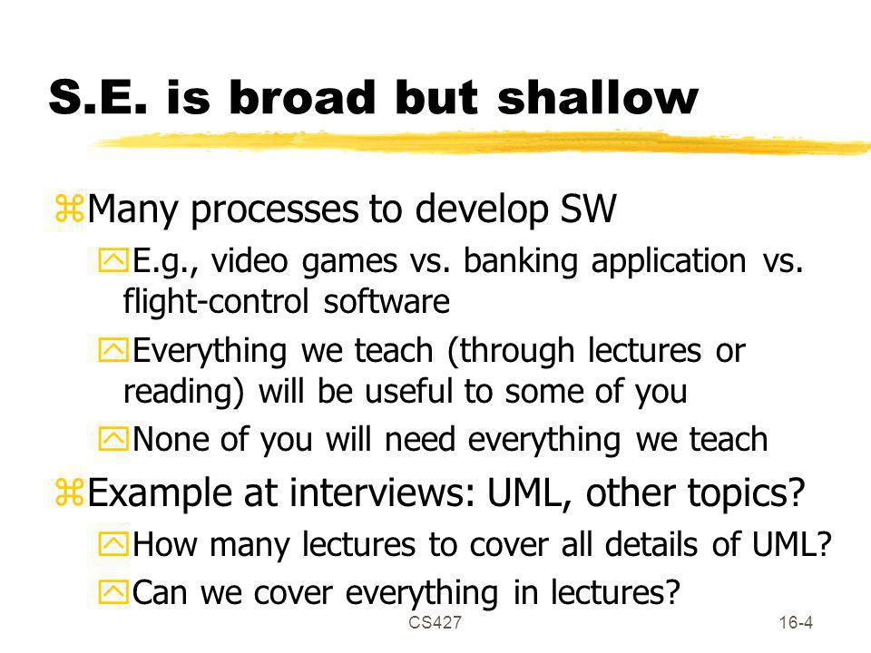 CS42716-4 S.E. is broad but shallow zMany processes to develop SW yE.g., video games vs.