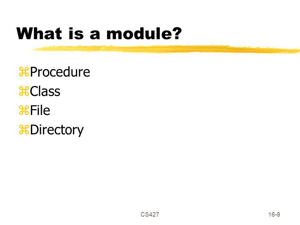 CS42716-9 What is a module zProcedure zClass zFile zDirectory