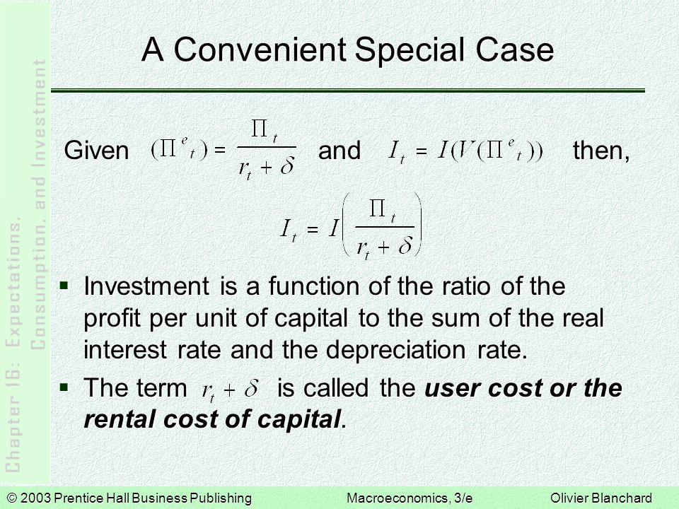 © 2003 Prentice Hall Business PublishingMacroeconomics, 3/e Olivier Blanchard A Convenient Special Case  Investment is a function of the ratio of the profit per unit of capital to the sum of the real interest rate and the depreciation rate.