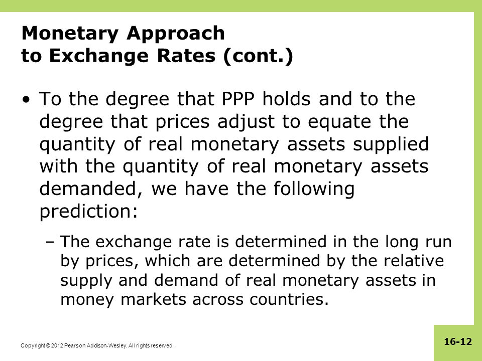 Copyright © 2012 Pearson Addison-Wesley. All rights reserved. 16-12 Monetary Approach to Exchange Rates (cont.) To the degree that PPP holds and to th
