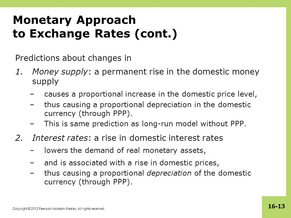 Copyright © 2012 Pearson Addison-Wesley. All rights reserved. 16-13 Monetary Approach to Exchange Rates (cont.) Predictions about changes in 1.Money s