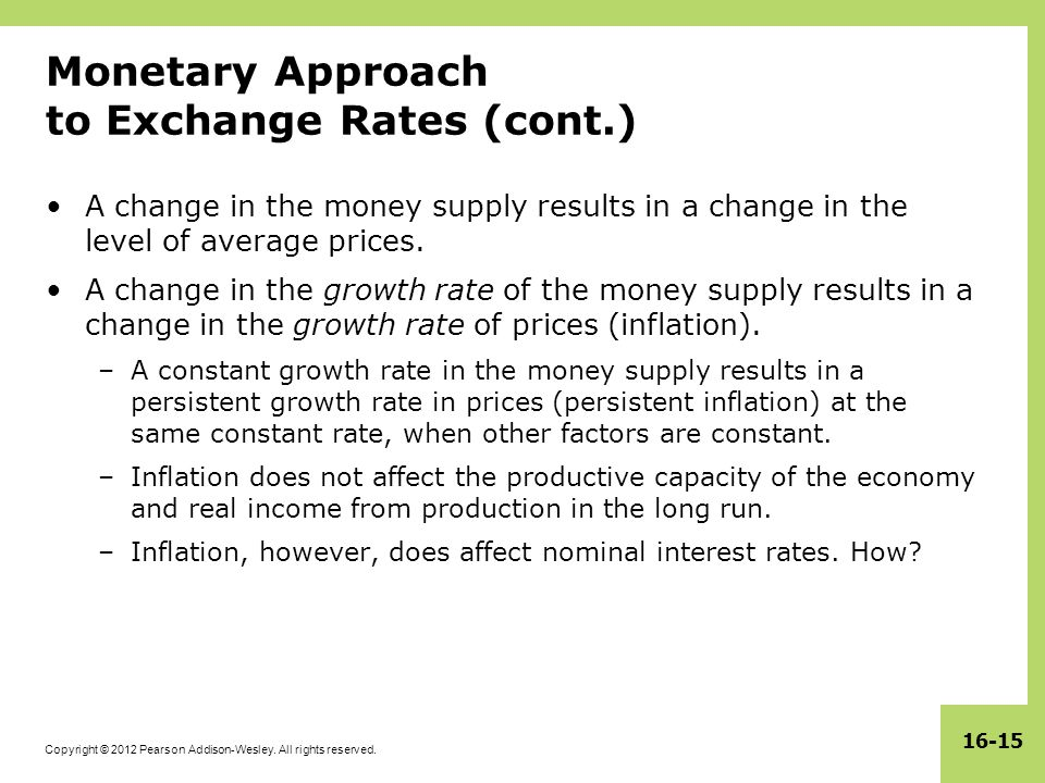 Copyright © 2012 Pearson Addison-Wesley. All rights reserved. 16-15 Monetary Approach to Exchange Rates (cont.) A change in the money supply results i