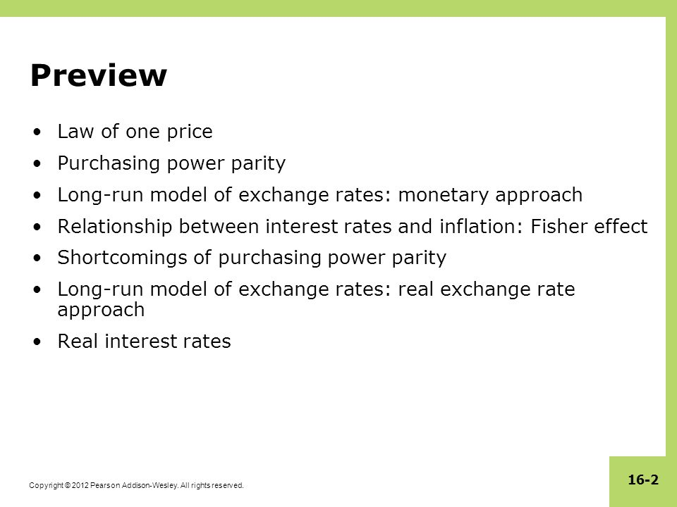 Copyright © 2012 Pearson Addison-Wesley. All rights reserved. 16-2 Preview Law of one price Purchasing power parity Long-run model of exchange rates: