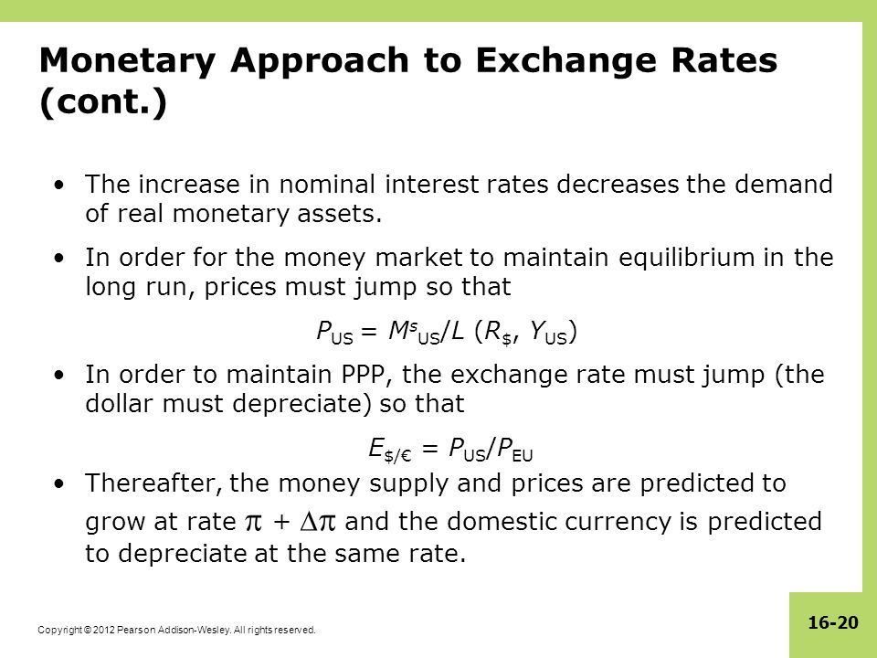 Copyright © 2012 Pearson Addison-Wesley. All rights reserved. 16-20 Monetary Approach to Exchange Rates (cont.) The increase in nominal interest rates