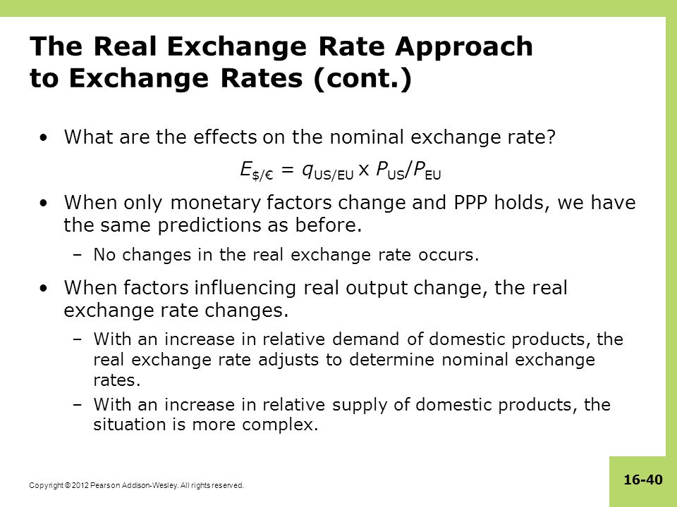 Copyright © 2012 Pearson Addison-Wesley. All rights reserved. 16-40 The Real Exchange Rate Approach to Exchange Rates (cont.) What are the effects on