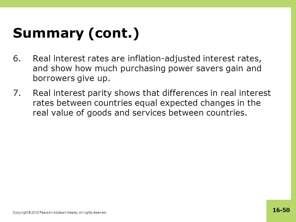 Copyright © 2012 Pearson Addison-Wesley. All rights reserved. 16-50 Summary (cont.) 6.Real interest rates are inflation-adjusted interest rates, and s