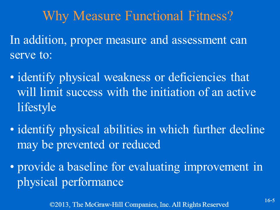 ©2013, The McGraw-Hill Companies, Inc. All Rights Reserved 16-5 Why Measure Functional Fitness.