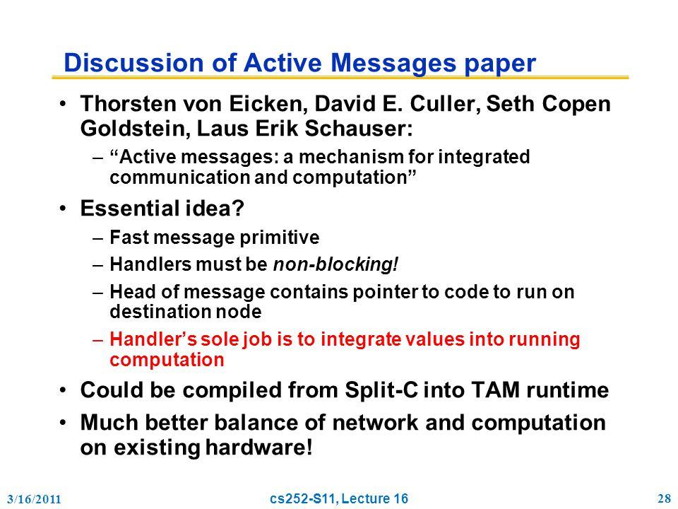 3/16/2011 cs252-S11, Lecture 16 28 Discussion of Active Messages paper Thorsten von Eicken, David E.