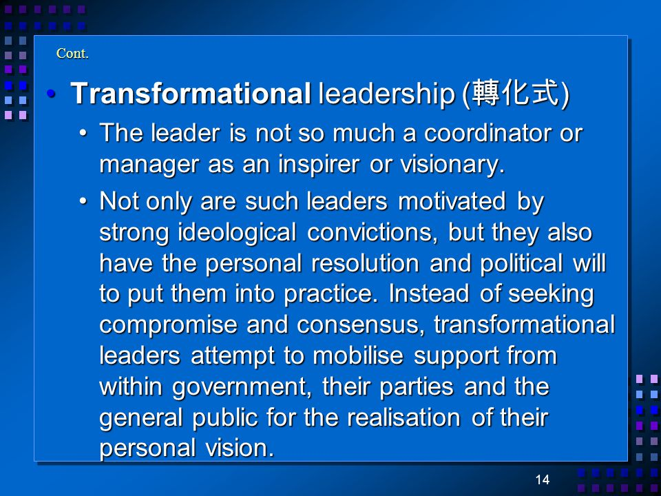 14 Cont. Transformational leadership ( 轉化式 )Transformational leadership ( 轉化式 ) The leader is not so much a coordinator or manager as an inspirer or v