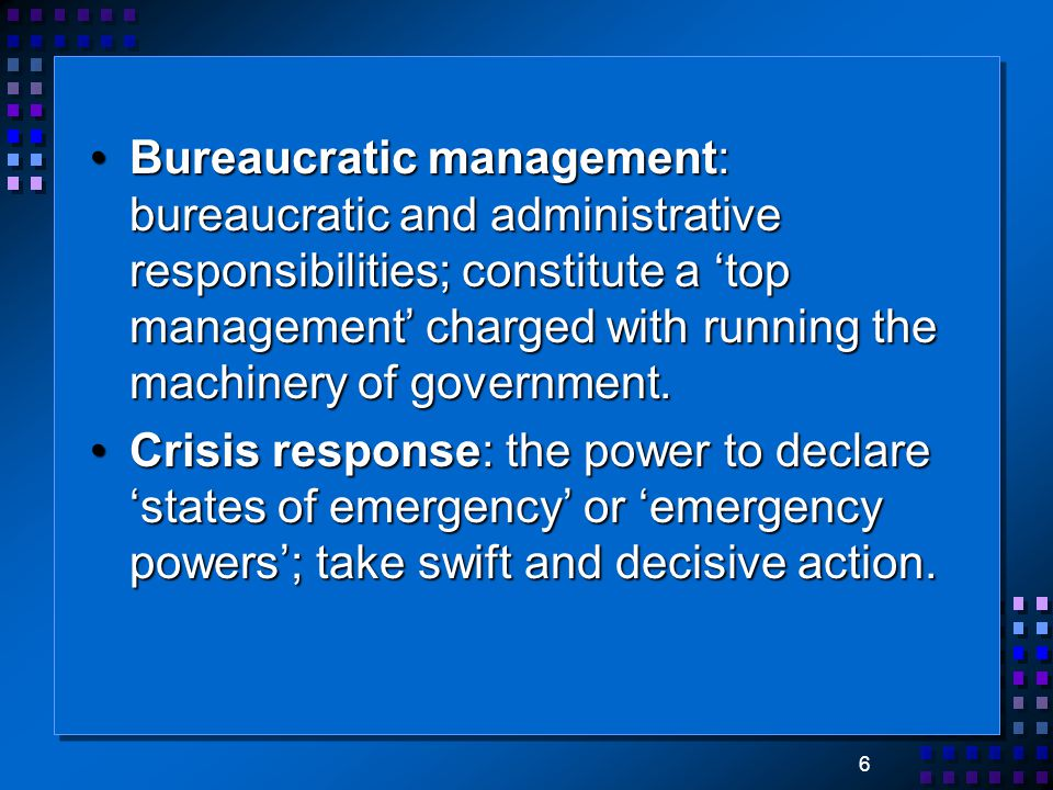 6 Bureaucratic management: bureaucratic and administrative responsibilities; constitute a 'top management' charged with running the machinery of gover