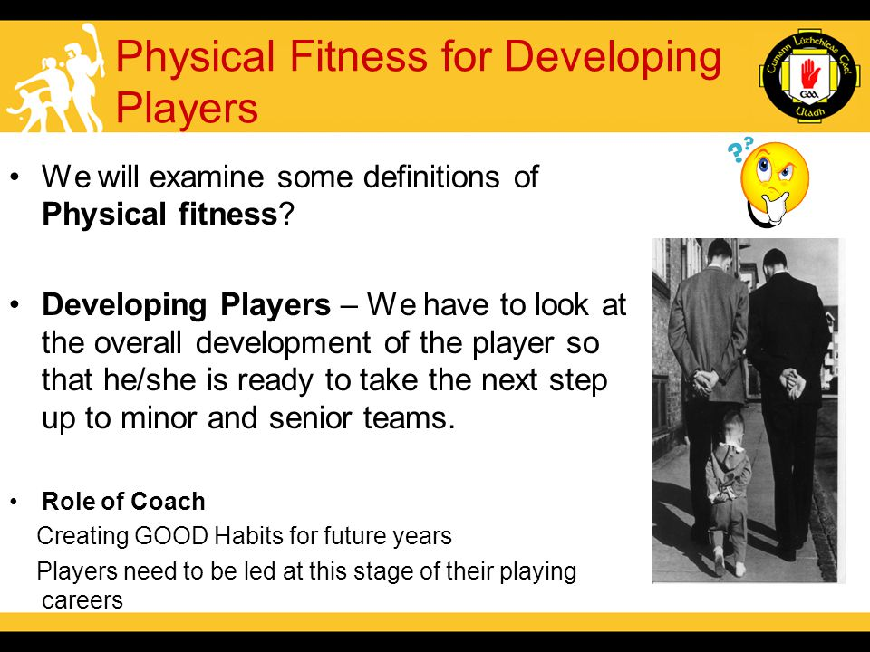 Physical Fitness for Developing Players We will examine some definitions of Physical fitness.