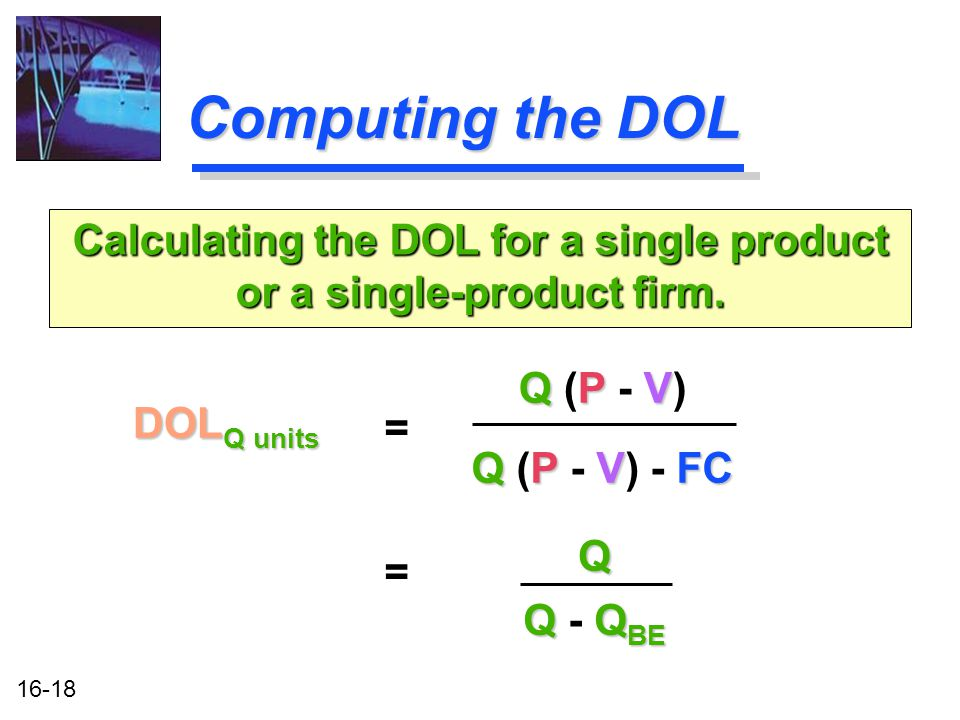 16-18 Computing the DOL DOL Q units Calculating the DOL for a single product or a single-product firm.
