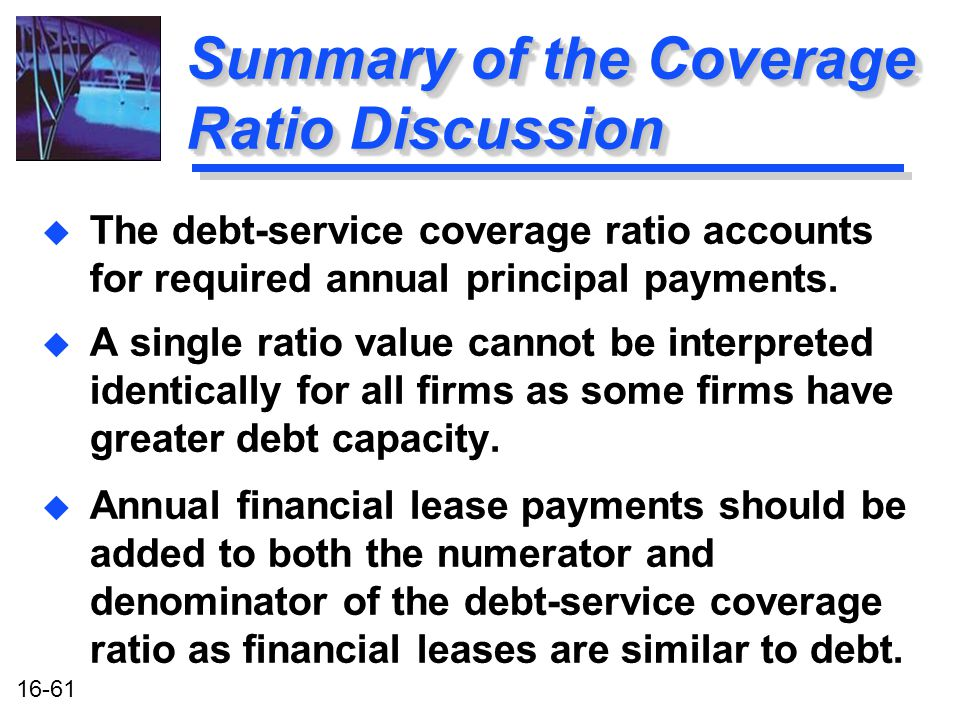 16-61 Summary of the Coverage Ratio Discussion u A single ratio value cannot be interpreted identically for all firms as some firms have greater debt capacity.