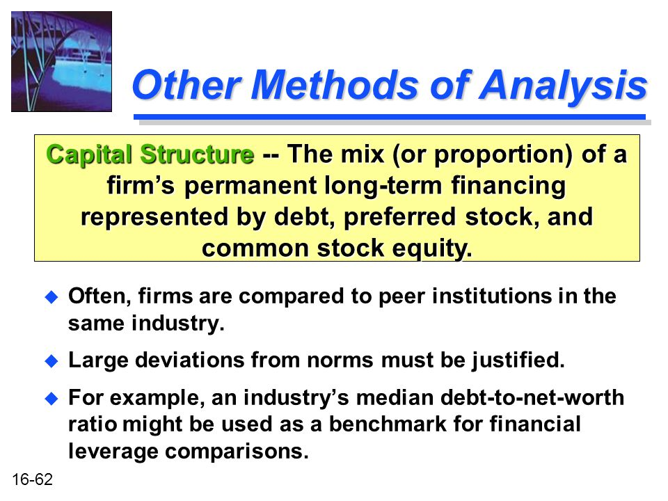 16-62 Other Methods of Analysis u Often, firms are compared to peer institutions in the same industry.