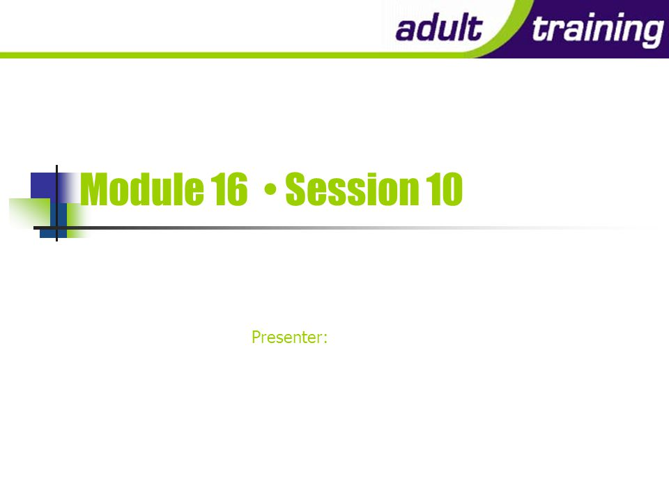 Module 16 - Session 10 (Management 3) You will need to be……..