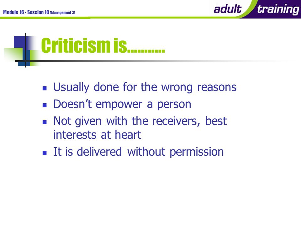 Module 16 - Session 10 (Management 3) Feedback should not……………. Be Criticism.