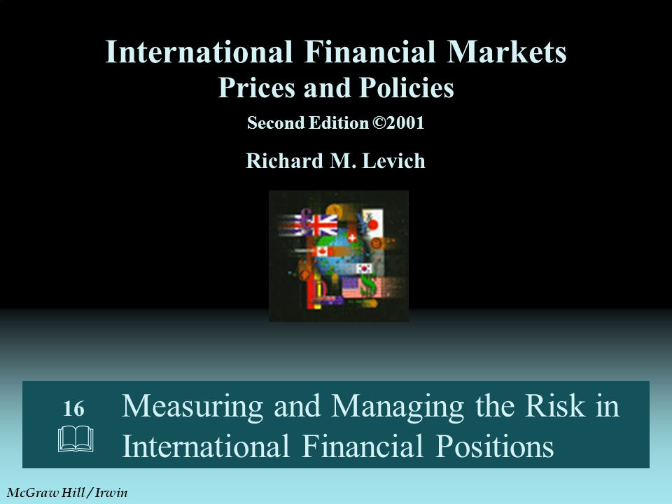 Measuring and Managing the Risk in International Financial Positions Prices and Policies Second Edition ©2001 Richard M.
