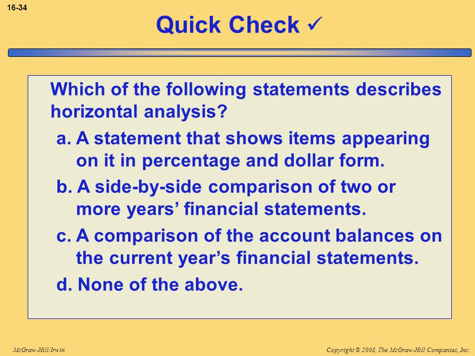 Copyright © 2008, The McGraw-Hill Companies, Inc.McGraw-Hill/Irwin 16-34 Quick Check Which of the following statements describes horizontal analysis.